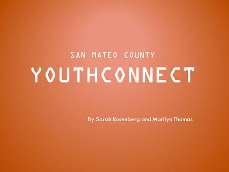 SAN MATEO COUNTY YOUTHCONNECT By Sarah Rosenberg and Marilyn Thomas.