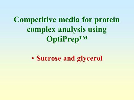 Competitive media for protein complex analysis using OptiPrep™ Sucrose and glycerol.