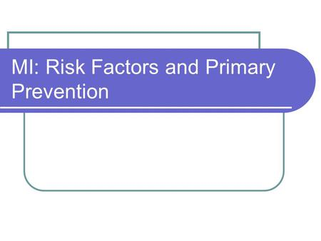 MI: Risk Factors and Primary Prevention. Risk Factors Factors that appear to increase the general population's chances of experiencing a health problem.