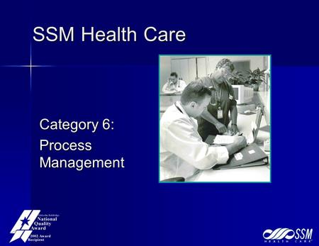 SSM Health Care Category 6: Process Management. SSMHC Process Management Framework Health Care Delivery Processes Support Processes Business Processes.