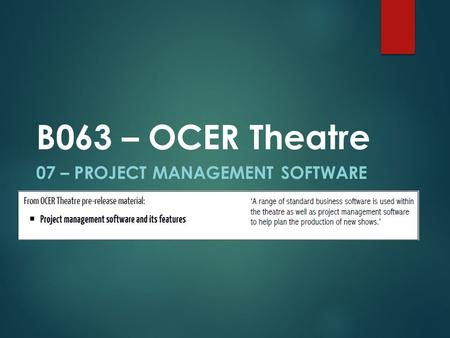 07 – PROJECT MANAGEMENT SOFTWARE B063 – OCER Theatre.