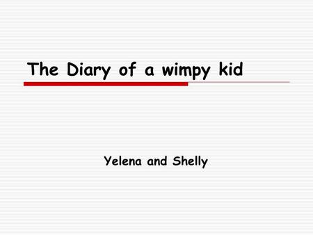 The Diary of a wimpy kid Yelena and Shelly. Jeff Kinney!  Jeff Kinney is the creator of Poptropica.com and the author of the #1 New York times bestsellers.