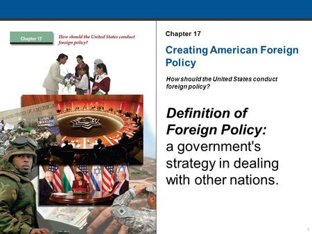 1 Creating American Foreign Policy How should the United States conduct foreign policy? Definition of Foreign Policy: a government's strategy in dealing.