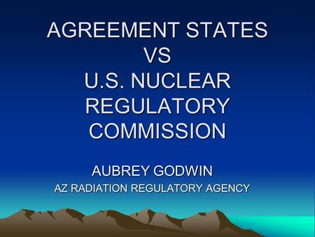 AGREEMENT STATES VS U.S. NUCLEAR REGULATORY COMMISSION AUBREY GODWIN AZ RADIATION REGULATORY AGENCY.