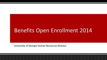 University of Georgia Human Resources Division Benefits Open Enrollment 2014Benefits Open Enrollment 2014.