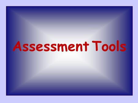 Assessment Tools. Contents Overview Objectives What makes for good assessment? Assessment methods/Tools Conclusions.