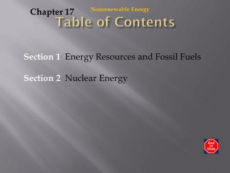 Nonrenewable Energy Chapter 17 Section 1 Energy Resources and Fossil Fuels Section 2 Nuclear Energy.
