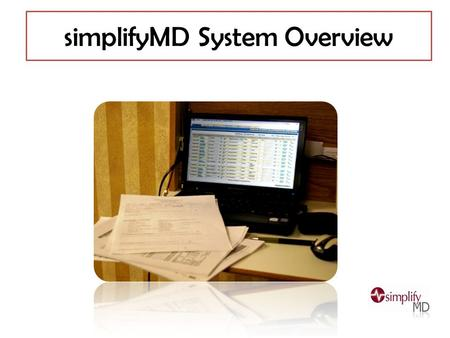 SimplifyMD System Overview. Login Enter your User Name and password Login and work under your User Name Electronic systems record : Charts viewed Messages.
