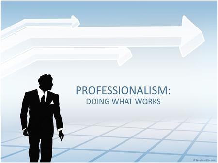 PROFESSIONALISM: DOING WHAT WORKS. LEARNING TARGETS I will be able to… IDENTIFY QUALITIES EMPLOYERS SEEK IN PROSPECTIVE EMPLOYEES ANALYZE BEHAVIOR THAT.