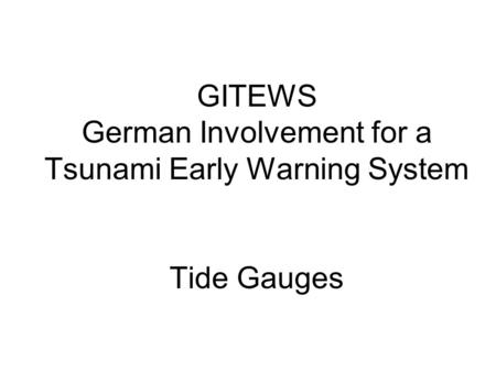 GITEWS German Involvement for a Tsunami Early Warning System Tide Gauges.