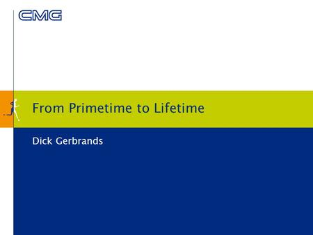 From Primetime to Lifetime Dick Gerbrands. 2 Content provider's situation Content Provider sales & development Internet Mobile TV Other Operators NL Unilever.