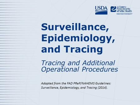 Surveillance, Epidemiology, and Tracing Tracing and Additional Operational Procedures Adapted from the FAD PReP/NAHEMS Guidelines: Surveillance, Epidemiology,