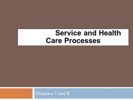 Chapter Service and Health Care Processes Chapters 7 and 8.