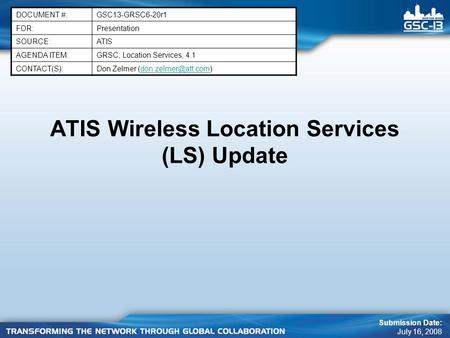 ATIS Wireless Location Services (LS) Update DOCUMENT #:GSC13-GRSC6-20r1 FOR:Presentation SOURCE:ATIS AGENDA ITEM:GRSC; Location Services; 4.1 CONTACT(S):Don.