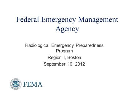 Federal Emergency Management Agency Radiological Emergency Preparedness Program Region I, Boston September 10, 2012.