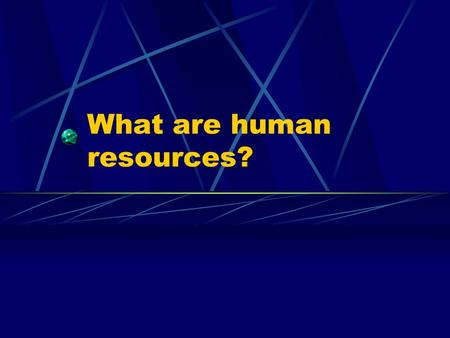 "What are human resources? ""People are a very important resource of an organization."" ""Employees have a big effect on a company's performance."""