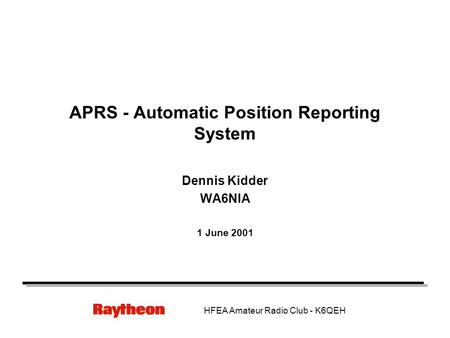 HFEA Amateur Radio Club - K6QEH APRS - Automatic Position Reporting System Dennis Kidder WA6NIA 1 June 2001.