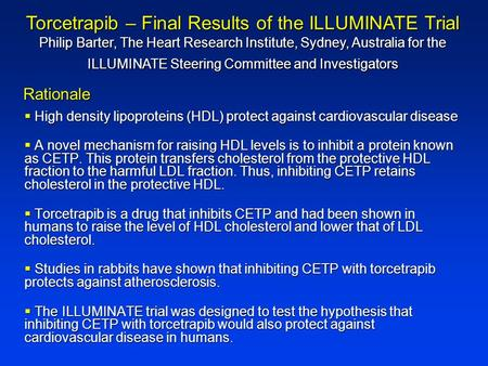  High density lipoproteins (HDL) protect against cardiovascular disease  A novel mechanism for raising HDL levels is to inhibit a protein known as CETP.