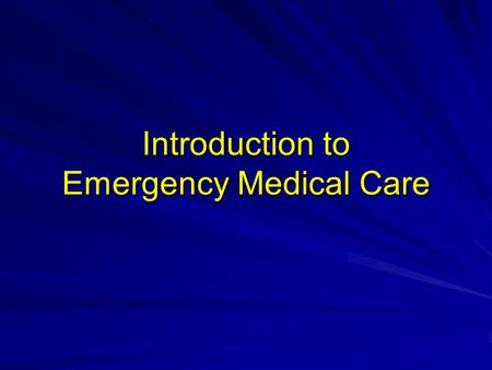 Introduction to Emergency Medical Care. History of EMS Developed during warfare in the 20 th century By 1960, domestic emergency care lagged behind Staffed.
