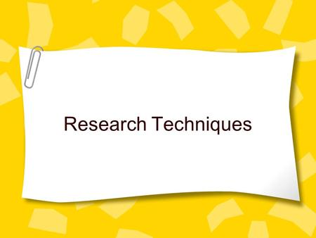 Research Techniques. How would you find out… Information about the latest film releases? What your ICT homework is, as you missed the lesson because of.