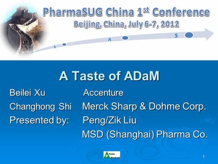 1 A Taste of ADaM Beilei Xu Accenture Changhong Shi Merck Sharp & Dohme Corp. Presented by: Peng/Zik Liu MSD (Shanghai) Pharma Co. MSD (Shanghai) Pharma.