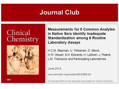 Measurements for 8 Common Analytes in Native Sera Identify Inadequate Standardization among 6 Routine Laboratory Assays H.C.M. Stepman, U. Tiikkainen,