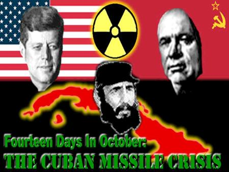 The closest the world has come to nuclear war was the Cuban Missile Crisis of October 1962. The Soviets installed nuclear missiles in Cuba, just 90 miles.