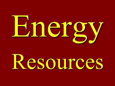 <strong>Energy</strong> Resources. <strong>Energy</strong>  What is <strong>Energy</strong> ? Many of us would answer…. electricity orgasoline or maybe nuclear power.