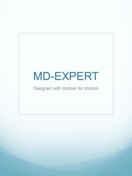 MD-EXPERT Designed with doctors for doctors. One solution for multiple platforms 248-464- 2959.