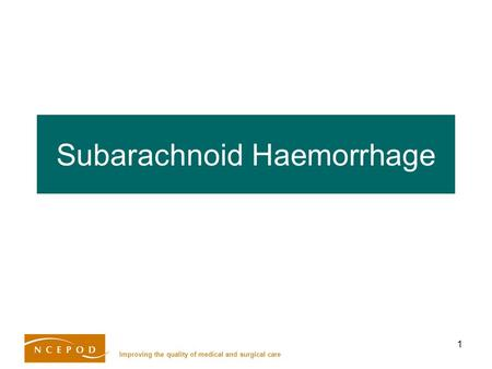 Improving the quality of medical and surgical care 1 Subarachnoid Haemorrhage.