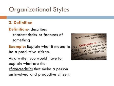 Organizational Styles 3. Definition Definition:- describes characteristics or features of something Example: Explain what it means to be a productive citizen.