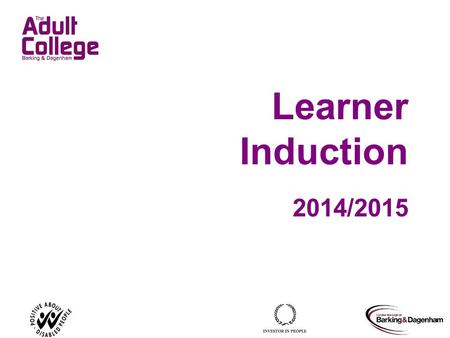Learner Induction 2014/2015 Tutor notes Welcome learners