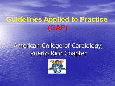 American College of Cardiology, Puerto Rico Chapter Guidelines Applied to Practice (GAP)