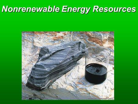 Nonrenewable Energy Resources. Key Concepts  Available energy alternatives  Oil resources  Natural gas resources  Coal resources  Nuclear fission.