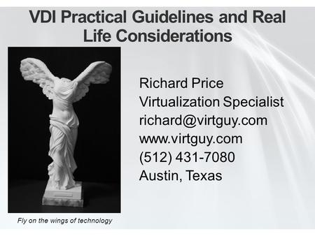 VDI Practical Guidelines and Real Life Considerations Richard Price Virtualization Specialist  (512) 431-7080 Austin,
