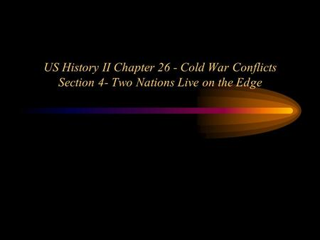 US History II Chapter 26 - Cold War Conflicts Section 4- Two Nations Live on the Edge.