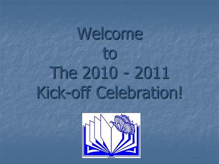 Welcome to The 2010 - 2011 Kick-off Celebration!.