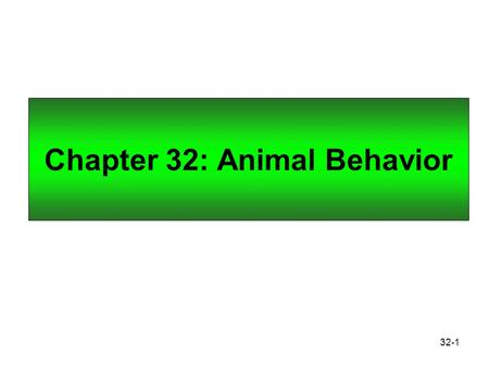 32-1 Chapter 32: Animal Behavior. 32-2 Genetic Basis of Behavior The behavior of animals is any action that can be observed and described. All behavior.