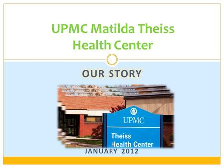 UPMC Matilda Theiss Health Center. UPMC hospital-based clinic  Only federally qualified health center within UPMC Serving a total of 1600 patients 