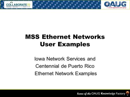 MSS Ethernet Networks User Examples Iowa Network Services and Centennial de Puerto Rico Ethernet Network Examples.