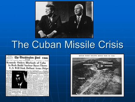 The Cuban Missile Crisis. Late 1950's: Change in Cuban leadership Late 1950's: Change in Cuban leadership Fidel Castro becomes dictator of CubaFidel Castro.