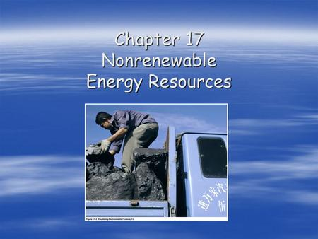 Chapter 17 Nonrenewable Energy Resources. The World Oil Market 1973 1973 Arab oil embargo on U.S. Arab oil embargo on U.S. Triggered economic recession: