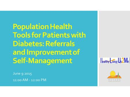 Population Health Tools for Patients with Diabetes: Referrals and Improvement of Self-Management June 9 2015 11:00 AM - 12:00 PM.