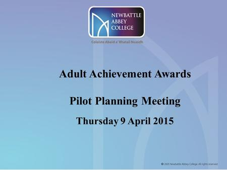 Adult Achievement Awards Pilot Planning Meeting Thursday 9 April 2015.