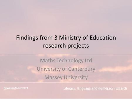 Findings from 3 Ministry of Education research projects Maths Technology Ltd University of Canterbury Massey University.