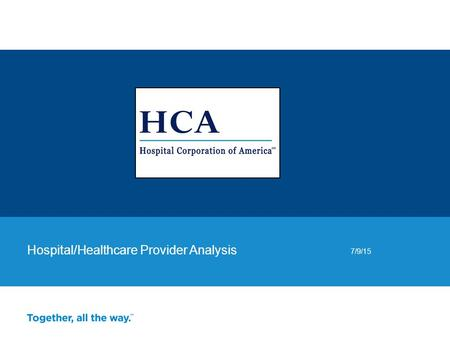 Hospital/Healthcare Provider Analysis 7/9/15. HCA owns and operates approximately 166 hospitals and approximately 113 freestanding surgery centers in.