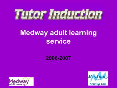 Medway adult learning service 2006-2007. Welcome Welcome to Medway adult learning service. We hope you will be very happy working with us as a valued.