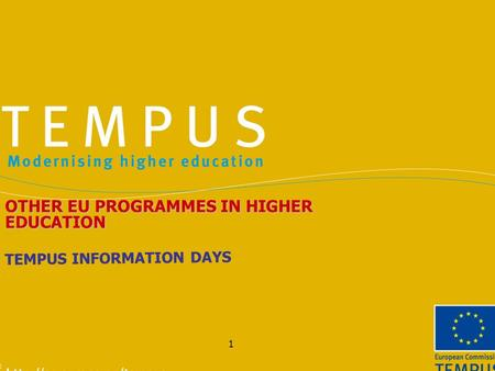 1 TEMPUS INFORMATION DAYS OTHER EU PROGRAMMES IN HIGHER EDUCATION.