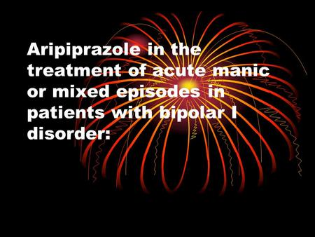 Aripiprazole in the treatment of acute manic or mixed episodes in patients with bipolar I disorder: