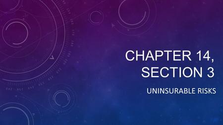 CHAPTER 14, SECTION 3 UNINSURABLE RISKS. IDENTIFYING AND REDUCING RISKS Businesses cannot insure many of the risks they face. Some are too expensive to.